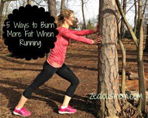 5 Ways to Burn More Fat When Running @zealousmom.com #running #wellness