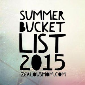 Summer Bucket List 2015 #summer #bucketlist @zealousmom.com