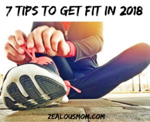 Ready to get healthy in the new year? Check out these 7 tips to get fit in 2018. @zealousmom.com
